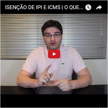 Isenção de IPI e ICMS | O Que Fazer Se Tenho Direito