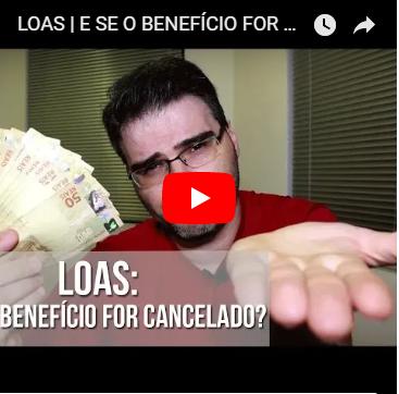 LOAS | E SE o benefício for cancelado?